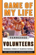 Game of My Life Tennessee Volunteers: Memorable Stories of Volunteer Football (Hardcover)