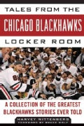Tales from the Chicago Blackhawks Locker Room: A Collection of the Greatest Blackhawks Stories Ever Told (Hardcover)
