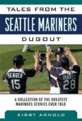 Tales from the Seattle Mariners Dugout: A Collection of the Greatest Mariners Stories Ever Told (Hardcover)