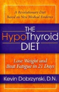 The Hypothyroid Diet: Lose Weight and Beat Fatigue in 21 Days (Paperback)