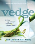 Vedge: 100 Plates Large and Small That Redefine Vegetable Cooking (Hardcover)