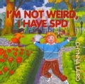 I'm Not Weird, I Have Sensory Processing Disorder (SPD): Alexandra's Journey (Paperback)