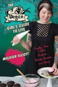 The Vegan Girl's Guide to Life: Cruelty-Free Crafts, Recipes, Beauty Secrets and More (Paperback)
