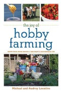 The Joy of Hobby Farming: Grow Food, Raise Animals, and Enjoy a Sustainable Life (Paperback)