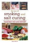 The Joy of Smoking and Salt Curing: The Complete Guide to Smoking and Curing Meat, Fish, Game, and More (Paperback)