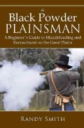 The Black Powder Plainsman: A Beginner's Guide to Muzzle-Loading and Reenactment on the Great Plains (Paperback)