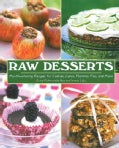 Raw Desserts: Mouthwatering Recipes for Cookies, Cakes, Pastries, Pies, and More (Hardcover)