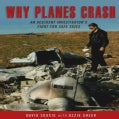 Why Planes Crash: An Accident Investigator Fights for Safe Skies (Hardcover)
