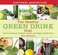 The Healthy Green Drink Diet: Advice and Recipes to Energize, Alkalize, Lose Weight, and Feel Great (Hardcover)
