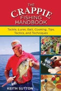 The Crappie Fishing Handbook: Tackle, Lures, Bait, Cooking, Tips, Tactics and Techniques (Paperback)