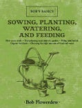 Sowing, Planting, Watering, and Feeding (Hardcover)