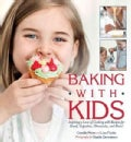 Baking With Kids: Inspiring a Love of Cooking With Recipes for Bread, Cupcakes, Cheesecake, and More! (Hardcover)