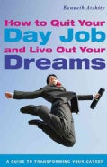 How to Quit Your Day Job and Live Out Your Dreams: A Guide to Transforming Your Career (Paperback)