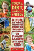 Rocks, Dirt, Worms & Weeds: A Fun, User-Friendly Illustrated Guide to Creating a Vegetable or Flower Garden With ... (Paperback)