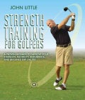 Strength Training For Golfers: A Proven Regimen to Improve Your Strength, Flexibility, Endurance, and Distance Of... (Paperback)