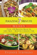 Amazing 7 Minute Meals: Over 100 Recipes Ready in Less Than 7 Minutes Cooking Time (Paperback)