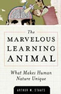 The Marvelous Learning Animal: What Makes Human Behavior Unique (Hardcover)