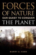 Forces of Nature: Our Quest to Conquer the Planet (Hardcover)