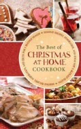 The Best of Christmas at Home Cookbook: Holiday Recipes, Inspiration, and Ideas for a Blessed Season (Spiral bound)