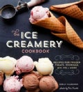 The Ice Creamery Cookbook: Modern Frozen Treats & Sweet Embellishments (Hardcover)