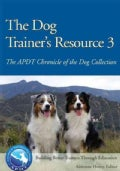 The Dog Trainer's Resource 3: The APDT Chronicle of the Dog Collection (Paperback)
