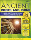 Ancient Roots and Ruins, Grades 4 - 8: A Guide to Understanding the Romans, Their World, and Their Language (Paperback)