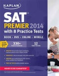 Kaplan SAT Premier 2014: With 8 Practice Tests