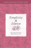 Simplicity & Silence: Spiritual Practices for Everyday Life (Paperback)