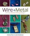 Wire + Metal: 30 Easy Metalsmithing Designs (Paperback)