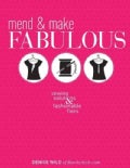 Mend & Make Fabulous: Sewing Solutions & Fashionable Fixes (Paperback)