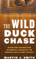 The Wild Duck Chase: Inside the Strange and Wonderful World of the Federal Duck Stamp Contest (Paperback)