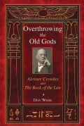 Overthrowing the Old Gods: Aleister Crowley and the Book of the Law (Paperback)