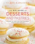 The Big Book of Desserts and Pastries: Dozens of Recipes for Gourmet Sweets and Sauces (Hardcover)