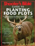 Shooter's Bible Guide to Planting Food Plots: A Comprehensive Handbook on Summer, Fall, and Winter Crops to Attra... (Paperback)