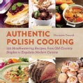 Authentic Polish Cooking: 150 Mouthwatering Recipes, from Old-Country Staples to Exquisite Modern Cuisine (Hardcover)