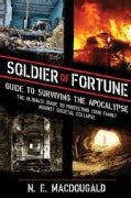 Soldier of Fortune Guide to Surviving the Apocalypse: The Ultimate Guide to Protecting Your Family Against Societ... (Paperback)