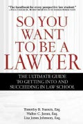 So You Want to Be a Lawyer: The Ultimate Guide to Getting into and Succeeding in Law School (Paperback)