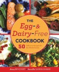 The Egg- and Dairy-Free Cookbook: 50 Delicious Recipes for the Whole Family (Hardcover)