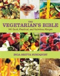The Vegetarian's Bible: 350 Quick, Practical, and Nutritious Recipes (Hardcover)