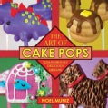 The Art of Cake Pops: 75 Dangerously Delicious Designs (Hardcover)