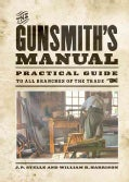 The Gunsmith's Manual: Practical Guide to All Branches of the Trade (Paperback)