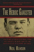 The Heroic Gangster: The Story of Monk Eastman, from the Streets of New York to the Battlefields of Europe and Back (Paperback)