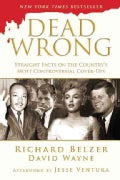 Dead Wrong: Straight Facts on the Country's Most Controversial Cover-ups (Paperback)