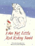 I Am Not Little Red Riding Hood (Hardcover)