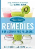 The Juice Lady's Remedies for Asthma and Allergies: Delicious Smoothies and Raw-food Recipes for Your Ultimate He... (Paperback)
