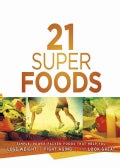 21 Super Foods: Simple, Power-Packed Foods That Help You Build Your Immune System, Lose Weight, Fight Aging, and ... (Paperback)