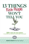 13 Things Rich People Won't Tell You: 325+ Tried and True Secrets to Building Your Fortune No Matter What Your Sa... (Hardcover)