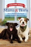 Welcome Home, Mama and Boris: How a Sister's Love Saved a Fallen Soldier's Beloved Dogs (Hardcover)