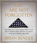 You Are Not Forgotten: The Story of a Lost World War II Pilot and a Twenty-First-Century Soldier's Mission to Brin... (CD-Audio)