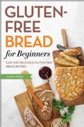 Gluten-Free Bread for Beginners: Easy and Delicious Gluten-Free Bread Recipes (Paperback)
